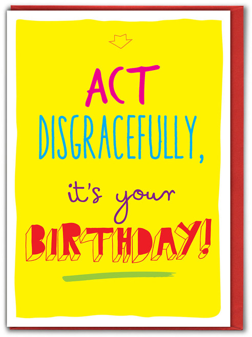 Act Disgracefully Birthday Greetings Card