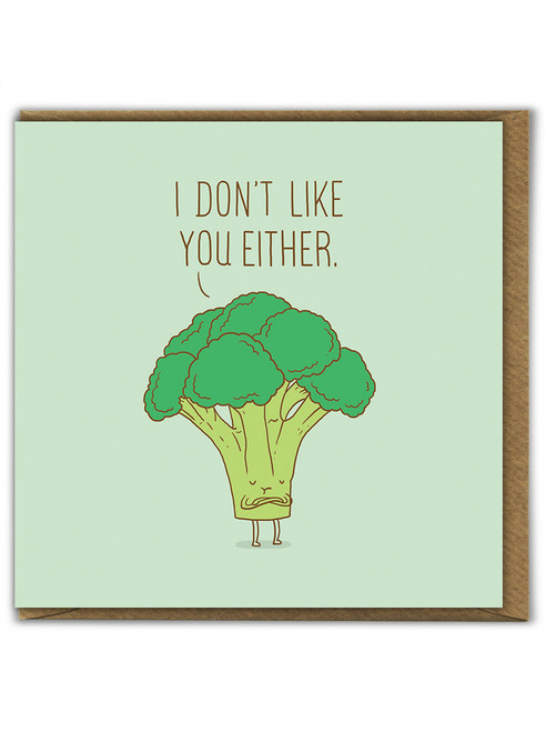 Don't Like You Either Birthday Greetings Card