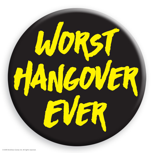 Worst Hangover Ever Badge