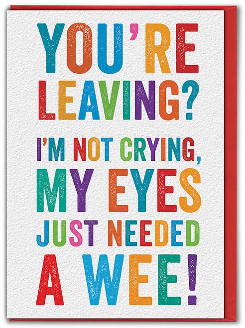 Leaving Eyes Need A Wee! Greetings Card
