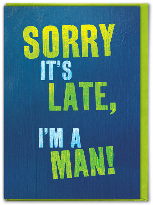 Sorry It's Late I'm A Man! Greetings Card