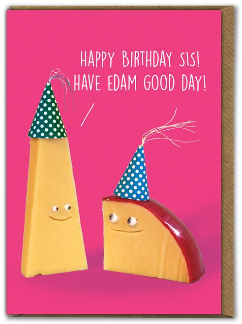 Sister Have Edam Good Day Birthday Card