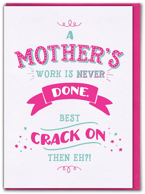 Work Is Never Done Mother's Day Greetings Card