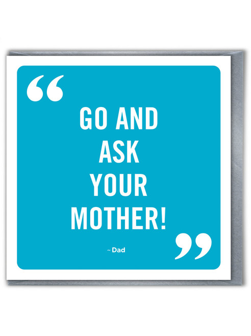 Go Ask Your Mother Father's Day Greetings Card