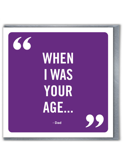 When I Was Your Age Father's Day Greetings Card