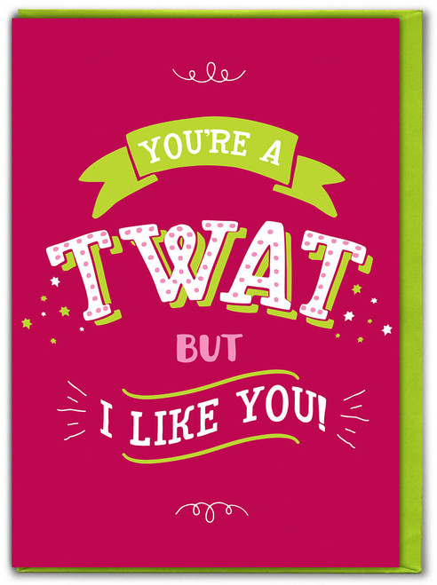 You're A Twat Funny Birthday Card