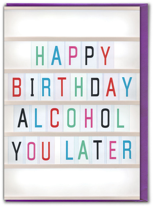 Alcohol You Later Birthday Card