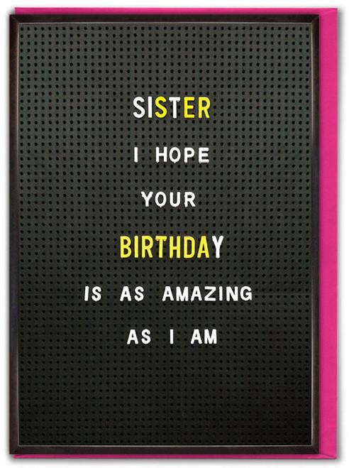 Sister Amazing As I Am Birthday Card