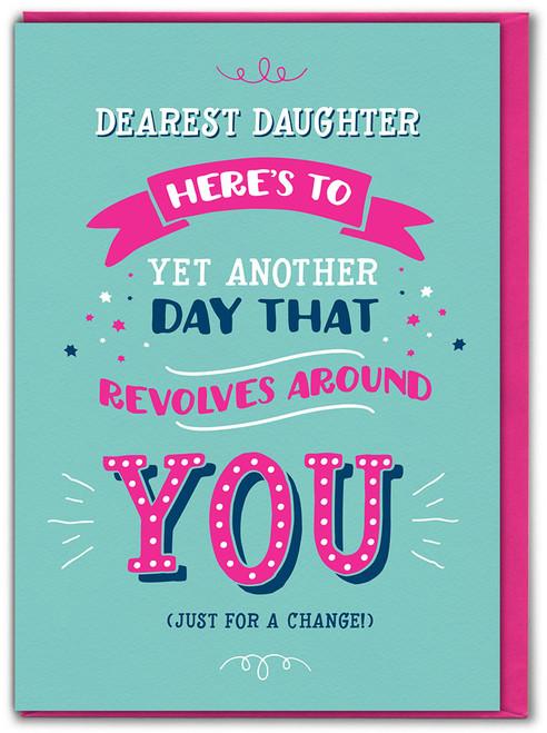 Daughter Revolves Around You Birthday Card