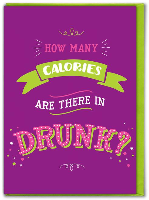 Calories In Drunk Birthday Card