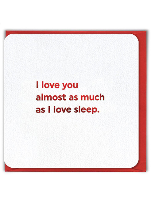 Love As Much As Sleep (Red Foiled) Valentine's Day Card