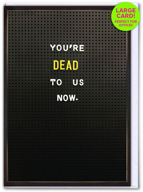 You're Dead To Us Now (Large Card)