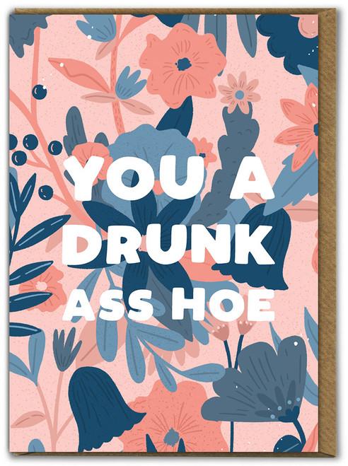 You A Drunk Ass Hoe Birthday Card