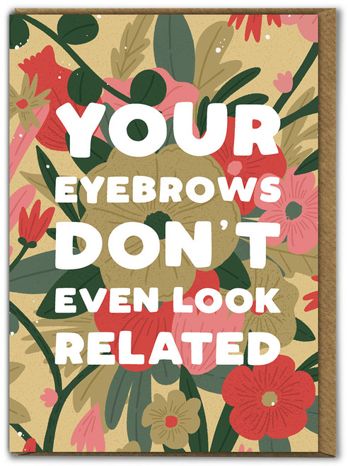 Eyebrows Don't Look Related Birthday Card