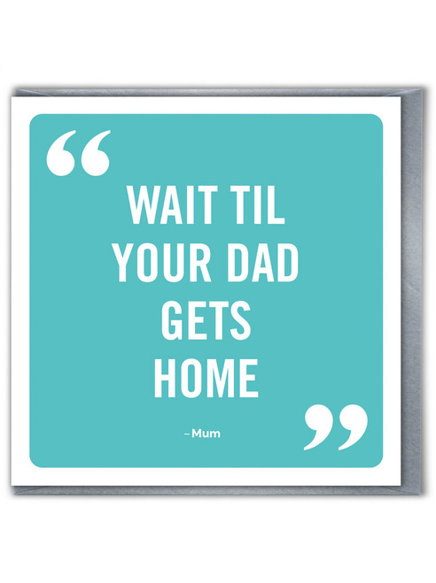 Wait Til Dad Gets Home Mother's Day / Birthday Card