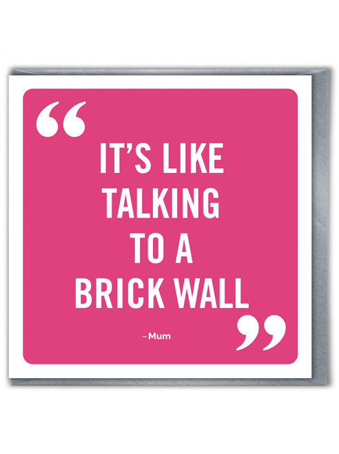 Talk To Brick Wall Mother's Day / Birthday Card