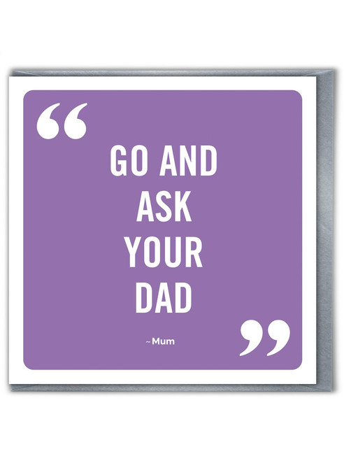 Ask Your Dad Mother's Day / Birthday Card