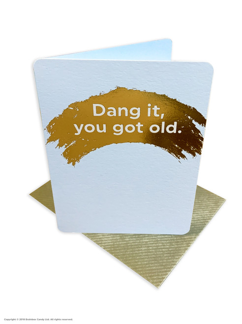 Dang It You Got Old (Gold Foiled) Birthday Card