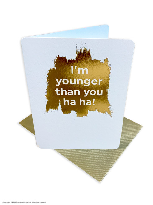 Younger Than You (Gold Foiled) Birthday Card