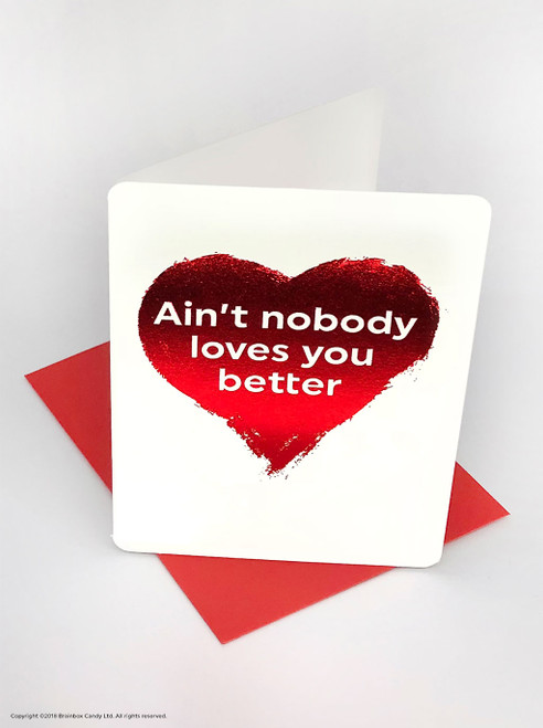 Ain't Nobody Loves You Better (Red Foiled) Valentine's Day Card