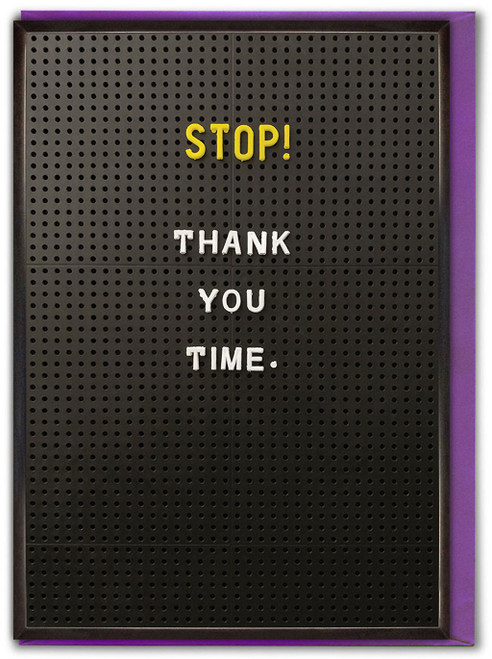 Stop Thank You Time Greetings Card