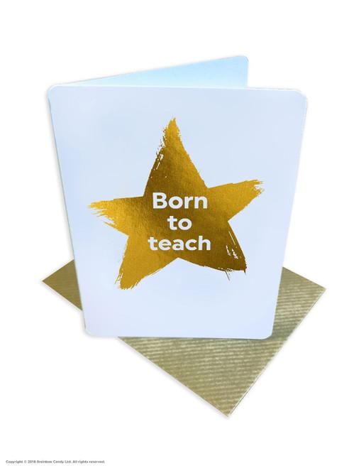 Born To Teach (Gold Foiled) Greetings Card