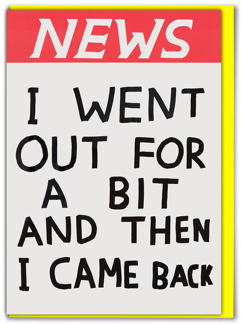 David Shrigley NEWS Went Out For A Bit Greetings Card