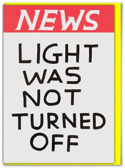 David Shrigley NEWS Light Not Turned Off Greetings Card