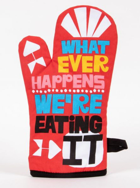Whatever Happens We're Eating It Oven Glove/Mitt