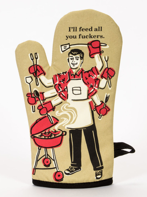 I'll Feed All You Fuckers Oven Glove/Mitt