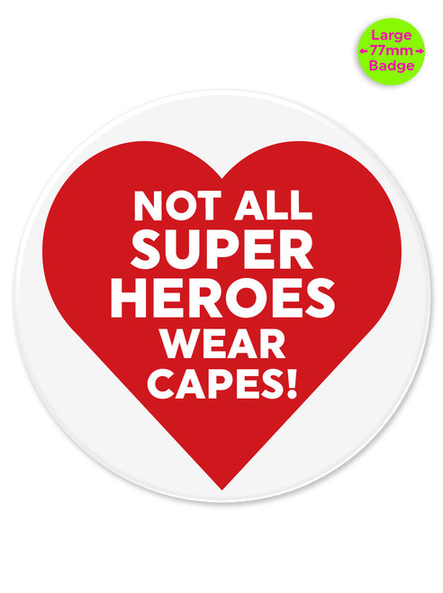 Not All Superheroes 77mm Large Pin Badge