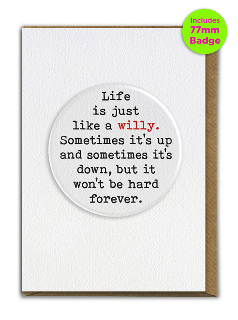 Life Is Like A Willy A6 Card and 77mm Badge