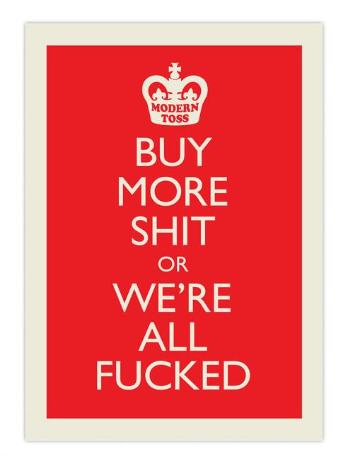 Buy More Shit Poster