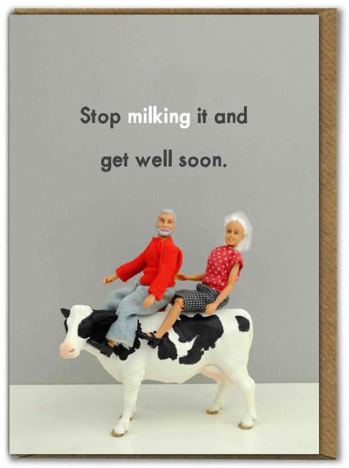 Get Well Soon - Stop Milking It