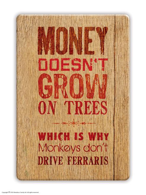 Money Doesn't Grow On Trees Fridge Magnet