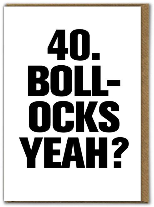 40 Bollocks yeah