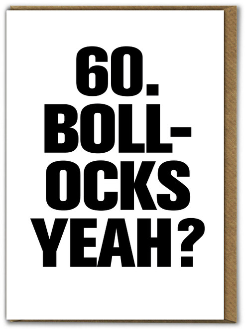 60 Bollocks yeah