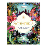 mythopedia: an encyclopedia of mythical beasts & their magical tales