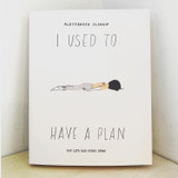 I Used to Have a Plan: But Life Had Other Ideas