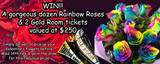 Rainbow Roses & Gold Room tickets up for grabs!