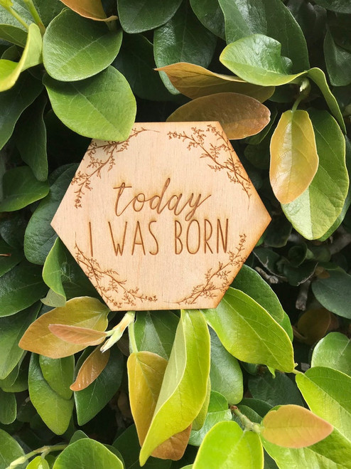 Today I Was Born  Baby Sign Engraved HEXAGON Birth Announcement Sign Newborn Photo Props New Baby Gift Nursery Decor Baby Shower