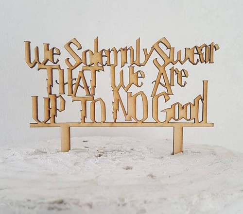 Harry Potter Inspired We Solemnly Swear We Are Up To No Good Wedding or Anniversary Laser Or Birthday Natural Wood Cake Topper