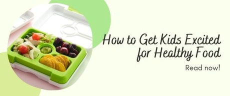 How to Get Kids Excited for Healthy Food