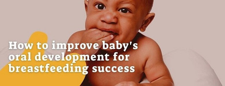 How to improve baby's oral development for breastfeeding success