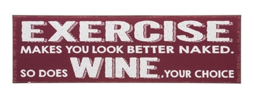Metal Sign exercise makes you looked better naked..so does wine your choice