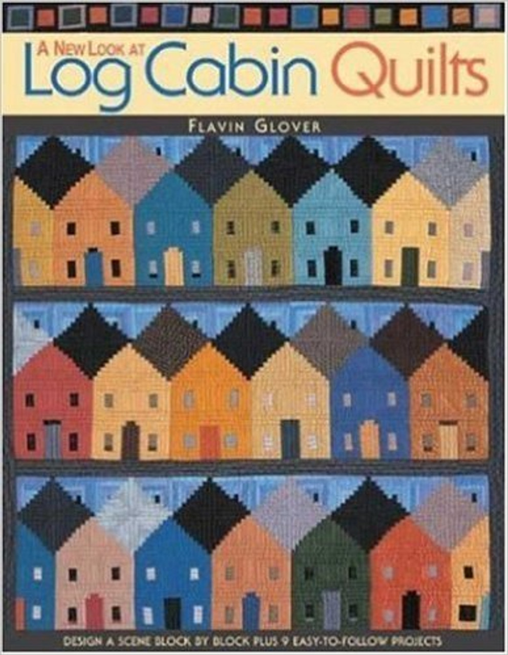 A New Look At Log Cabin Quilts By Flavin Glover Loraine S Stitch N Crafts