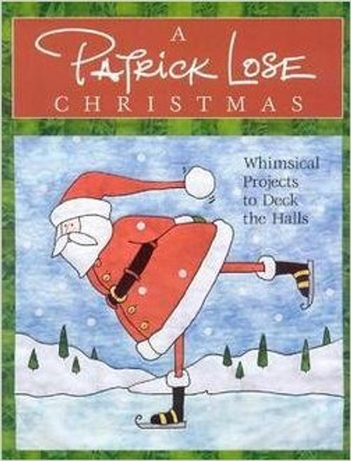 Patrick Lose: A Patrick Lose Christmas : Whimsical Projects to Deck the Halls