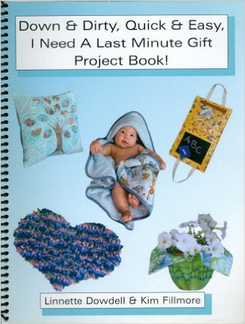 Down & Dirty, Quick & Easy, I Need a Last Minute Gift Project Book