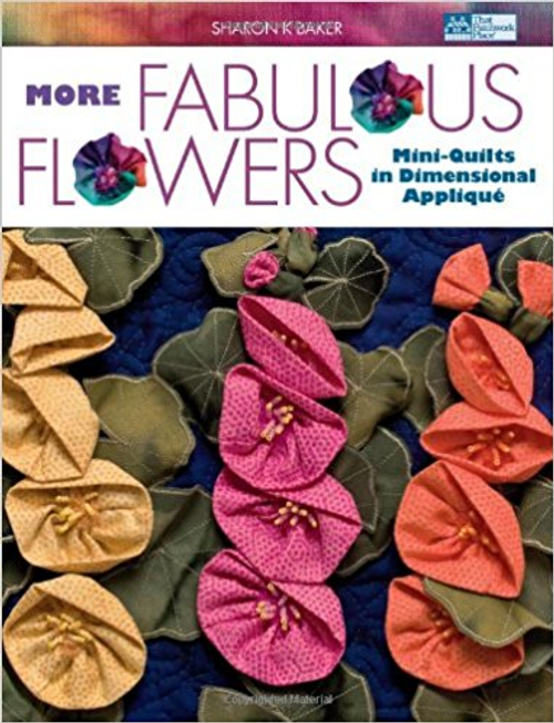 More Fabulous Flowers: Mini-Quilts in Dimensional Appliqué