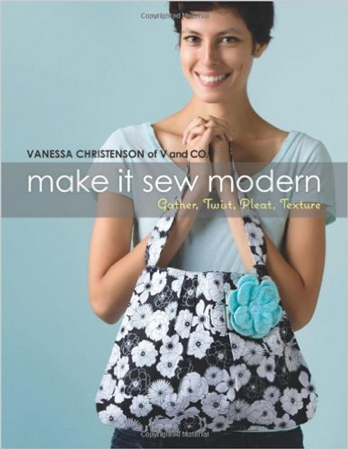 Make It Sew Modern: Gather, Twist, Pleat, Texture